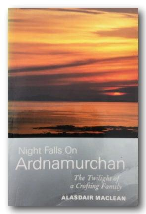 Alasdair MacDonald - Night Falls On Ardnamurchan (The Twilight of a Crofting Family) (2nd Hand Paperback)