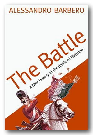 Alessandro Barbero - The Battle (A History of the Battle of Waterloo) (2nd Hand Paperback) | Campsie Books