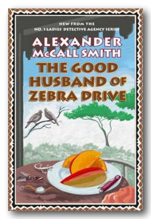 Alexander McCall Smith - The Good Husband of Zebra Drive (2nd Hand Hardback) | Campsie Books