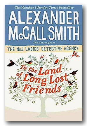 Alexander McCall Smith - To The Land of Long Lost Friends (2nd Hand Hardback) | Campsie Books