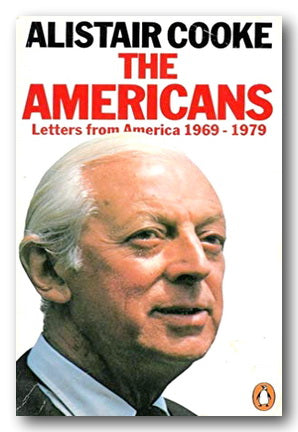 Alistair Cooke - The Americans (Letters from America 1969-1979)