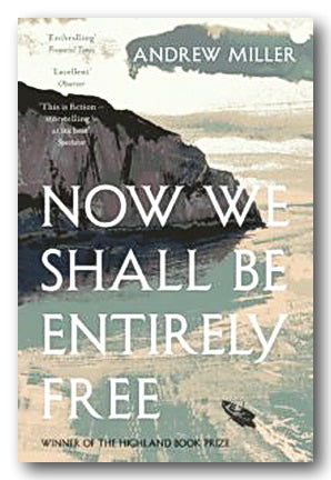 Andrew Miller - Now We Shall Be Entirely Free (2nd Hand Softback) | Campsie Books