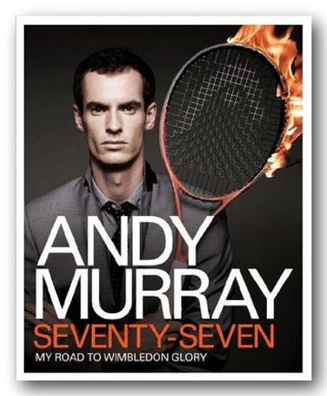 Andy Murray - Seventy-Seven, My Road To Wimbledon Glory (2nd Hand Hardback) | Campsie Books