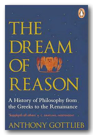 Anthony Gottlieb - The Dream of Reason (2nd Hand Paperback) | Campsie Books
