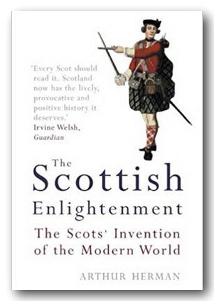 Arthur Herman - The Scottish Enlightenment (The Scots' Invention of the Modern World)