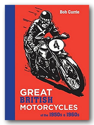 Bob Currie - Great British Motorcycles of the 50's & 60's