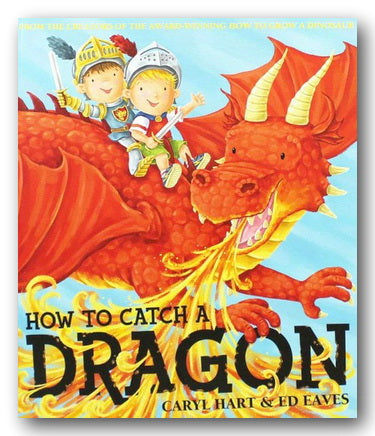 Carl Hart & Ed Eaves - How To Catch a Dragon (New Paperback) | Campsie Books