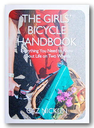 Caz Nicklin - The Girls' Bicycle Handbook