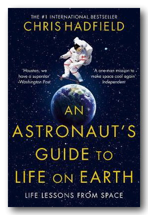 Chris Hadfield - An Astronauts Guide to Life on Earth (2nd Hand Paperback)