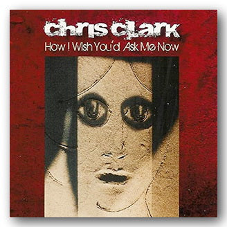 Chris Clark - How I Wish You'd Ask Me Now (2nd Hand CD) | Campsie Books