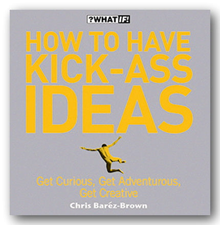 Chris Barez-Brown - How To Have Kick-Ass Ideas