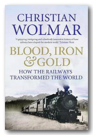 Christian Wolmar - Blood, Iron & Gold (2nd Hand Paperback) | Campsie Books
