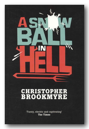 Christopher Brookmyre - A Snowball in Hell (2nd Hand Hardback) | Campsie Books