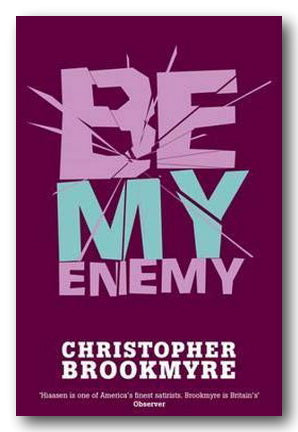 Christopher Brookmyre - Be My Enemy (2nd Hand Paperback)
