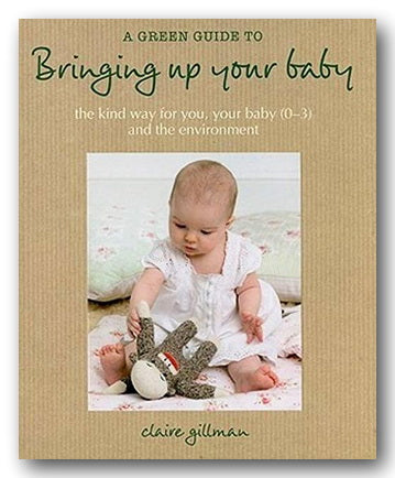 Claire Gillman - A Green Guide To Bringing Up Your Baby (2nd Hand Hardback) | Campsie Books