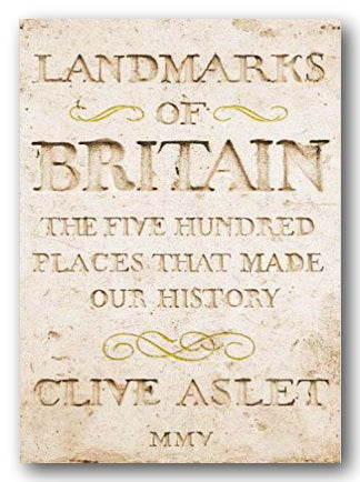 Clive Aslet - Landmarks of Britain (500 Places that Made Our History) (2nd Hand Hardback) | Campsie Books