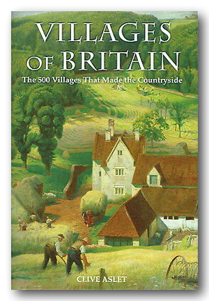 Clive Aslet - Villages of Britain (500 Villages That Made The Countryside) (2nd Hand Hardback) | Campsie Books