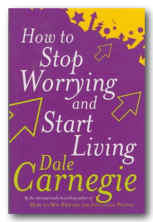 Dale Carnegie - How To Stop Worrying & Start Living | Campsie Books