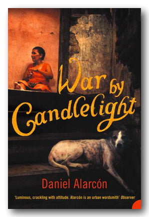 Daniel Alarcon - War by Candlelight | Campsie Books