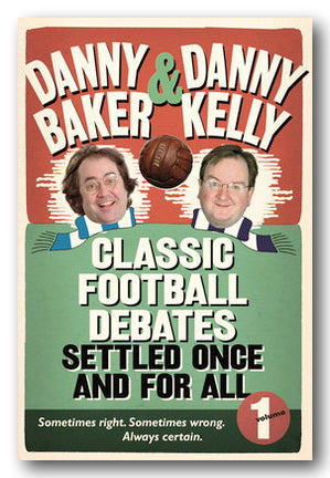 Danny Baker & Danny Kelly - Classic Football Debates (2nd Hand Hardback) | Campsie Books