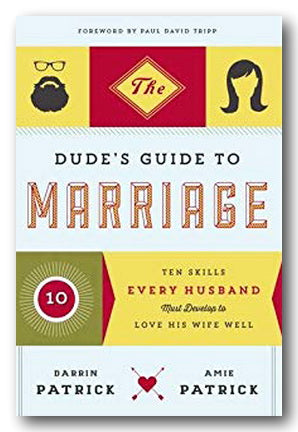 Darrin Patrick & Amie Patrick - The Dude's Guide To Marriage (2nd Hand Paperback) | Campsie Books