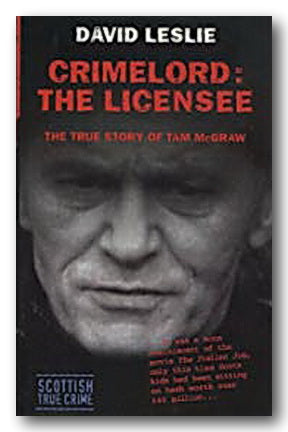 David Leslie - Crimelord : The Licensee (The True Story of Tam McGraw) | Campsie Books