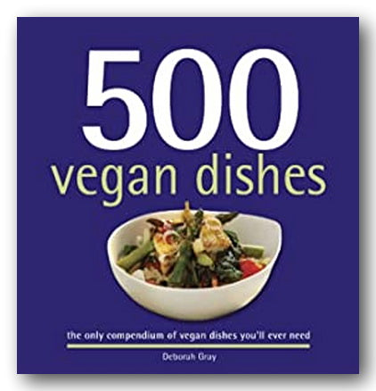 Deborah Gray - 500 Vegan Dishes (2nd Hand Hardback) | Campsie Books