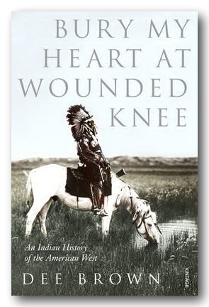 Dee Brown - Bury My Heart At Wounded Knee