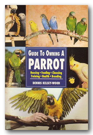 Dennis Kelsey-Woods - Guide To Owning A Parrot (2nd Hand Softback) | Campsie Books