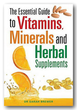 Dr Sarah Brewer - The Essential Guide to Vitamins, Minerals & Herbal Supplements