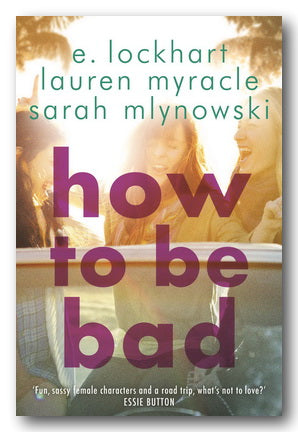 E. Lockhart, Lauren Myracle & Sarah Mlynowski - How To Be Bad (2nd Hand Paperback) | Campsie Books