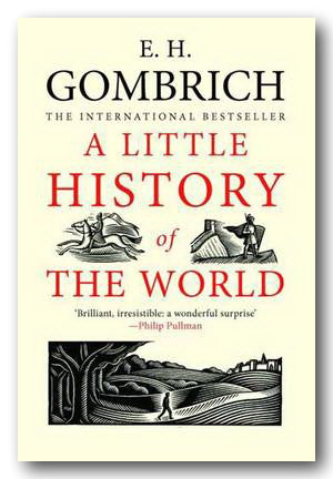 E. H. Gombrich - A Little History of The World