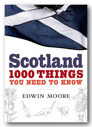 Edwin Moore - Scotland 1000 Things You Need To Know (2nd Hand Hardback) | Campsie Books