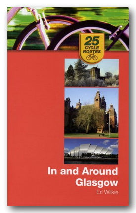 Erl Wilkie - 25 Cycle Routes in and Around Glasgow (2nd Hand Paperback) | Campsie Books