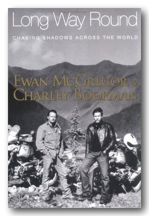 Ewan McGregor & Charley Boorman - Long Way Round