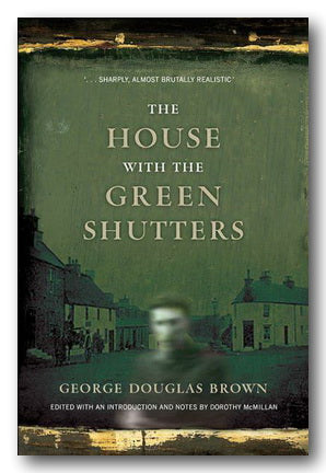 George Douglas Brown - The House With The Green Shutters (2nd Hand Paperback) | Campsie Books