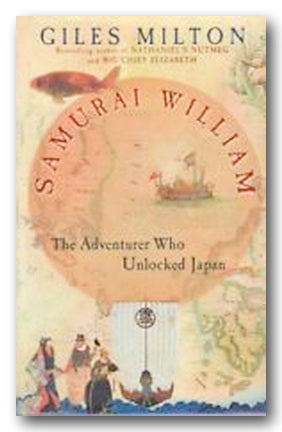 Giles Milton - Samurai William (The Adventurer Who Unlocked Japan) (2nd Hand Paperback)