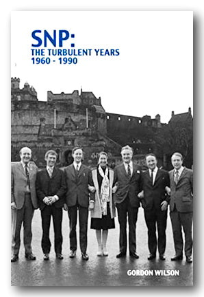 Gordon Wilson - SNP : The Turbulent Years 1960-1990 (2nd Hand Paperback) | Campsie Books