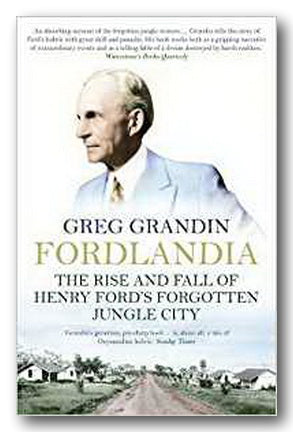 Greg Grandin - Fordlandia (The Rise & Fall of Henry Ford's Forgotten Jungle City)