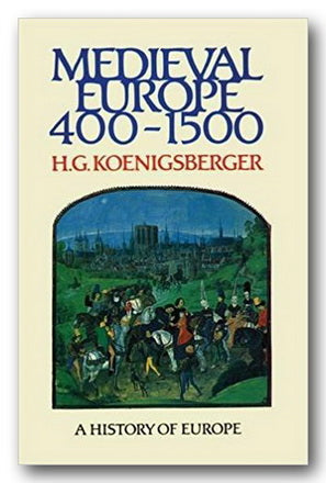 H.G. Koenigsberger - Medieval Europe 400-1500 (A History of Europe)