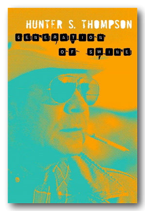 Hunter S. Thompson - Generation of Swine (2nd Hand Paperback) | Campsie Books