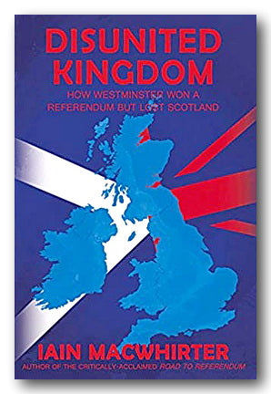 Iain MacWhirter - Disunited Kingdom