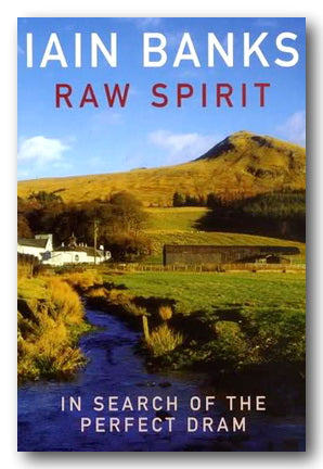 Iain Banks - Raw Spirit (In Search of The Perfect Dram) (2nd Hand Paperback) | Campsie Books
