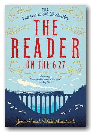 Jean-Paul Didierlaurent - The Reader on the 6.27 | Campsie Books