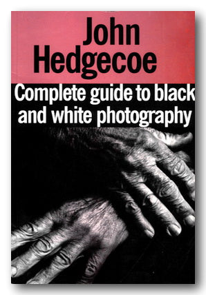 John Hedgecoe - Complete Guide to Black & White Photography (2nd Hand Paperback) | Campsie Books