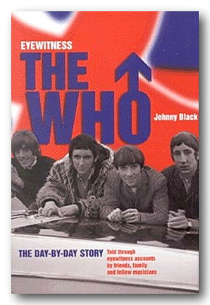 Johnny Black - Eyewitness, The Who (The Day-by-Day Story) (2nd Hand Hardback) | Campsie Books