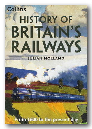 Julian Holland - History of Britain's Railways (New Softback) | Campsie Books