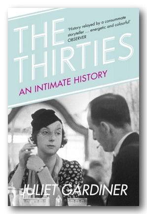 Juliet Gardiner - The Thirties (An Intimate History)