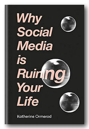 Katherine Ormerod - Why Social Media Is Ruining Your Life (2nd Hand Hardback) | Campsie Books