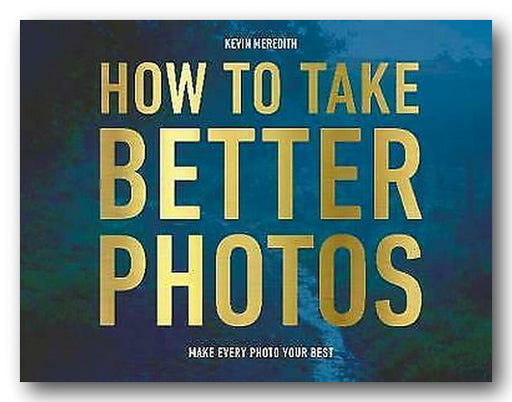 Kevin Meredith - How To Take Better Photos (2nd Hand Flexibound) | Campsie Books